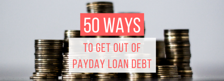 A headline over a photo of multiple stacks of coins. The headline reads: 50 Ways To Get Out of Payday Loan Debt.
