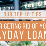 Our Top 10 Tips for Getting Rid of Your Payday Loans