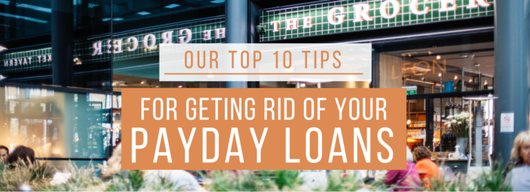 A headline over a photo of a grocery store. The headline reads: Our Top 10 Tips For Getting Rid of Your Payday Loans
