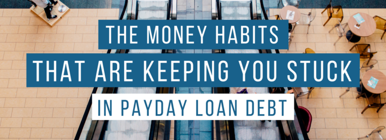 A headline over an image of an escalator. The headline reads: The Money Habits That Are Keeping You Stuck in Payday Loan Debt