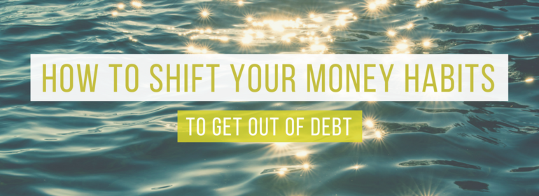 Headline on top of a picture of sun reflecting off the water. The headline says: How to Shift Your Money Habits to Get Out of Debt