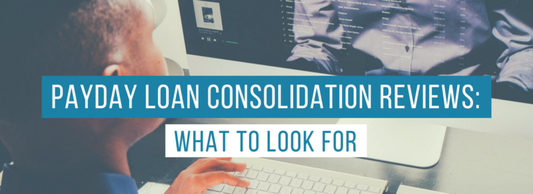 How to Find The Best Payday Loan Consolidation Reviews
